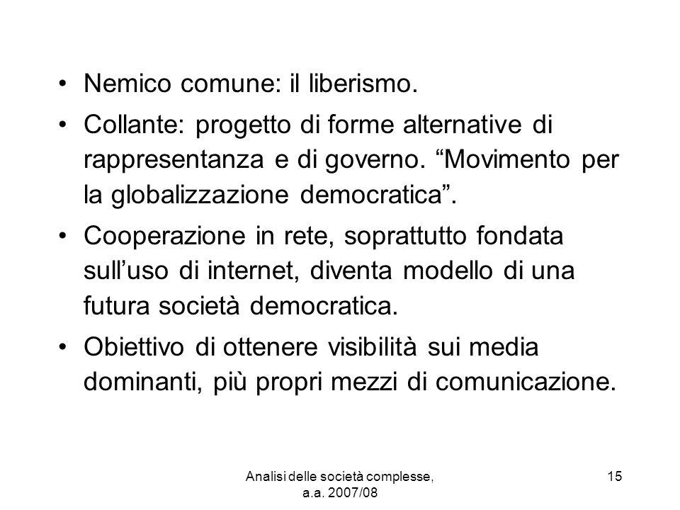 Analisi delle società complesse, a.a. 2007/08 15 Nemico comune: il liberismo.