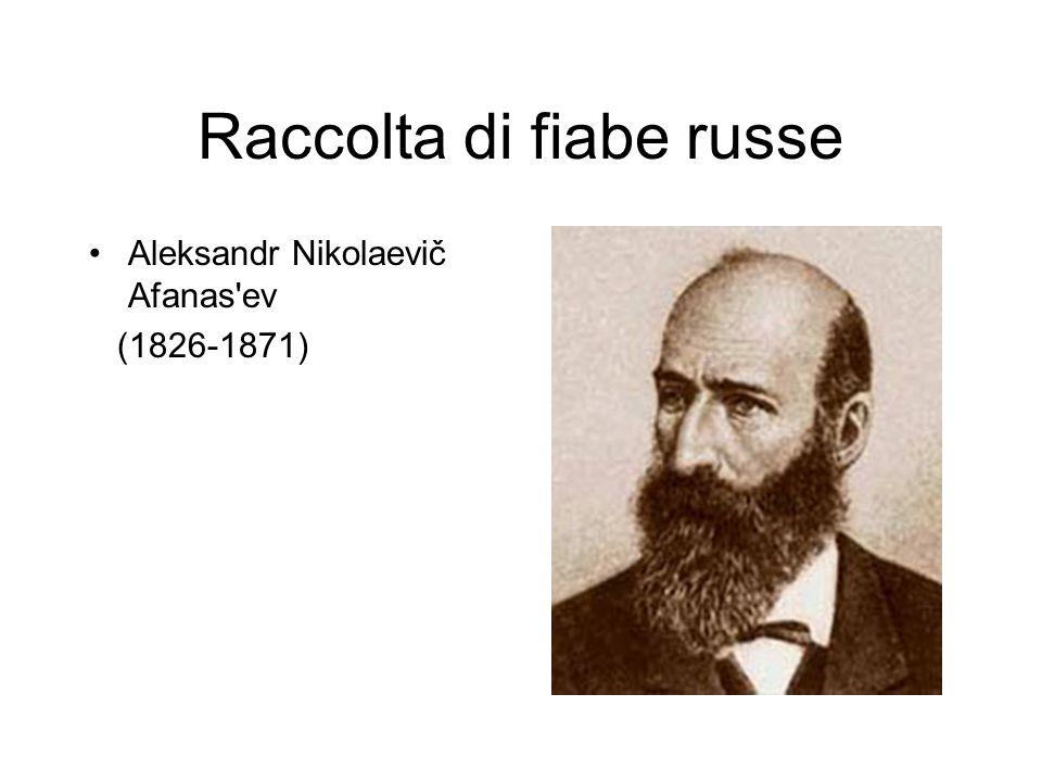 Raccolta di fiabe russe Aleksandr Nikolaevič Afanas'ev (1826-1871)