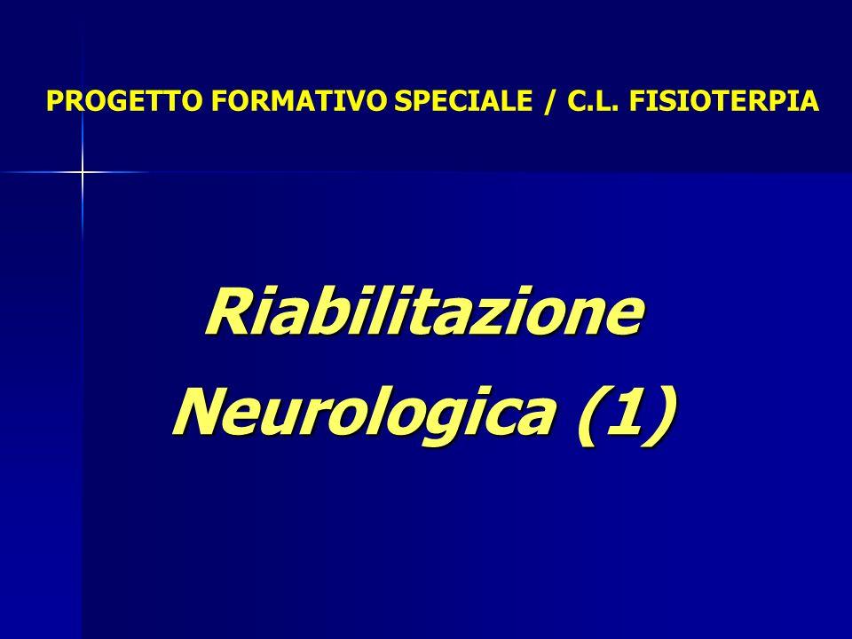 Riabilitazione Neurologica (1) PROGETTO FORMATIVO SPECIALE / C.L. FISIOTERPIA