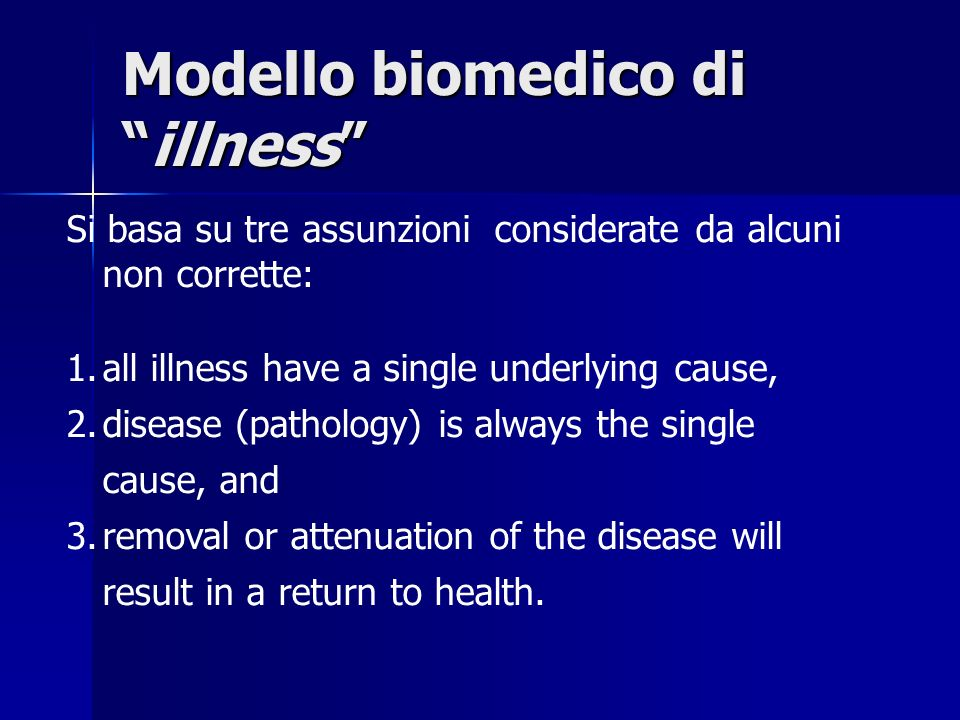 Si basa su tre assunzioni considerate da alcuni non corrette: 1.all illness have a single underlying cause, 2.disease (pathology) is always the single cause, and 3.removal or attenuation of the disease will result in a return to health.