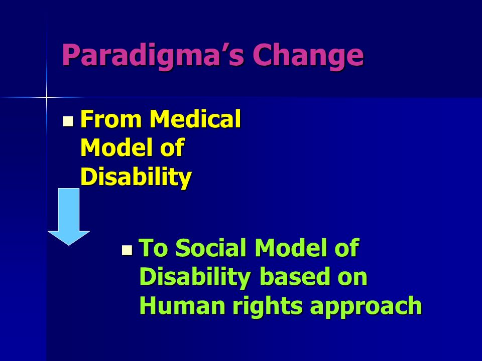 Paradigmas Change From Medical Model of Disability From Medical Model of Disability To Social Model of Disability based on Human rights approach To So
