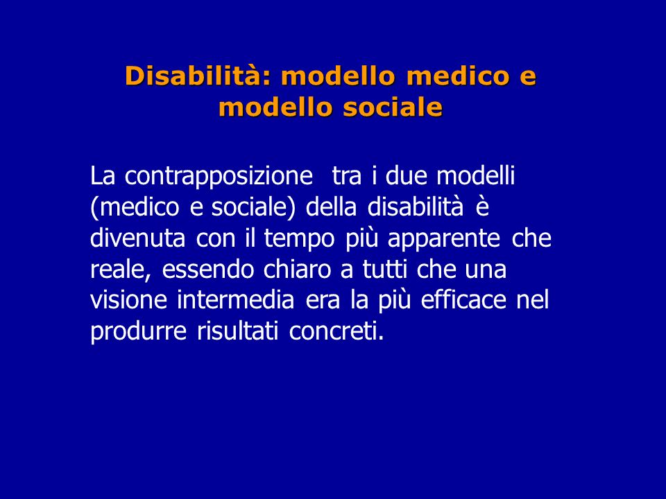 La contrapposizione tra i due modelli (medico e sociale) della disabilità è divenuta con il tempo più apparente che reale, essendo chiaro a tutti che una visione intermedia era la più efficace nel produrre risultati concreti.