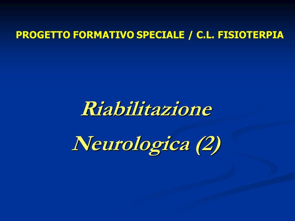 Riabilitazione Neurologica (2) PROGETTO FORMATIVO SPECIALE / C.L. FISIOTERPIA