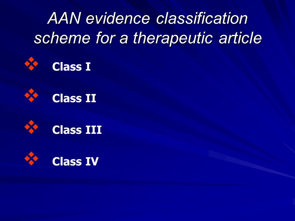 AAN evidence classification scheme for a therapeutic article Class I Class II Class III Class IV
