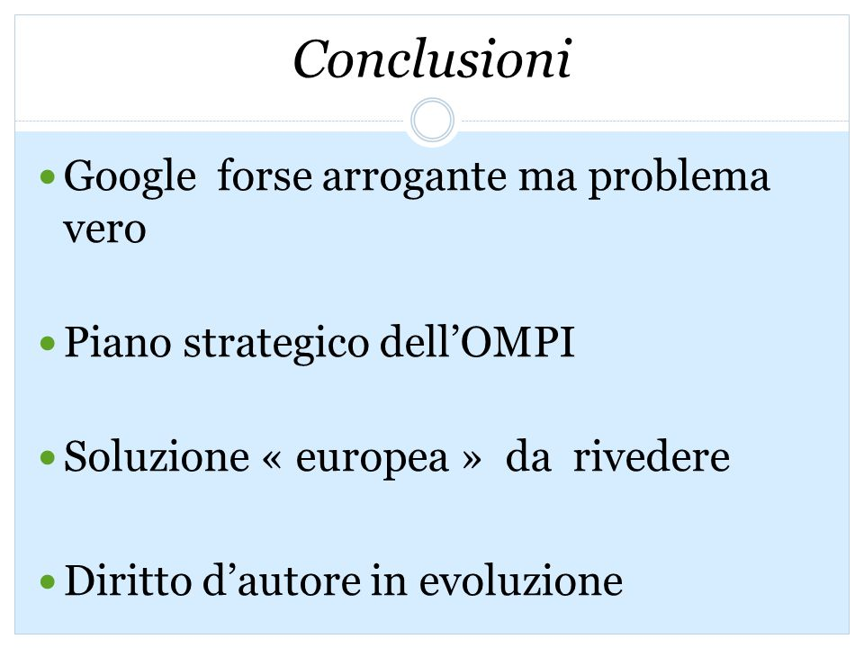 Conclusioni Google forse arrogante ma problema vero Piano strategico dellOMPI Soluzione « europea » da rivedere Diritto dautore in evoluzione