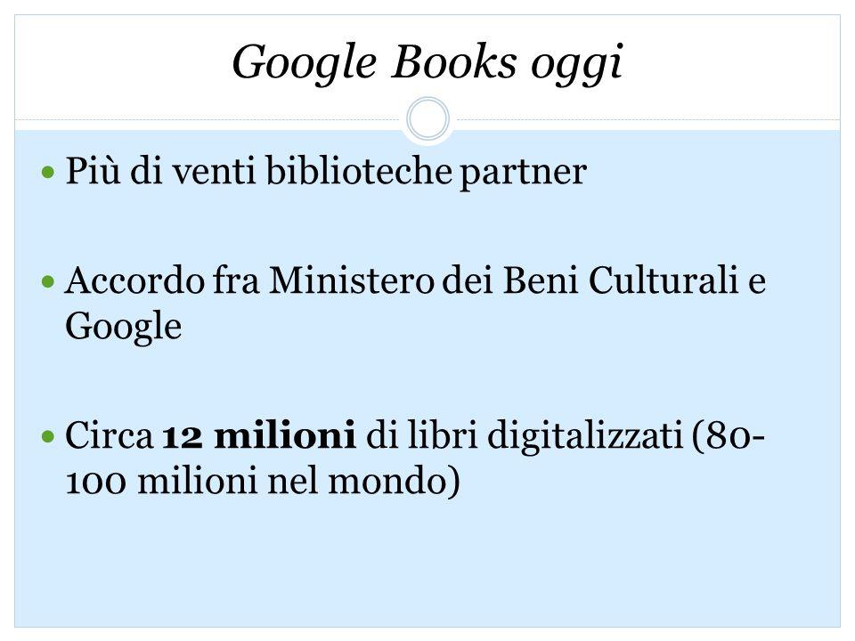 Google Books oggi Più di venti biblioteche partner Accordo fra Ministero dei Beni Culturali e Google Circa 12 milioni di libri digitalizzati (80- 100 milioni nel mondo)
