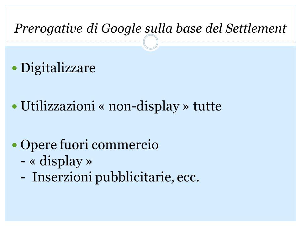Prerogative di Google sulla base del Settlement Digitalizzare Utilizzazioni « non-display » tutte Opere fuori commercio - « display » - Inserzioni pubblicitarie, ecc.