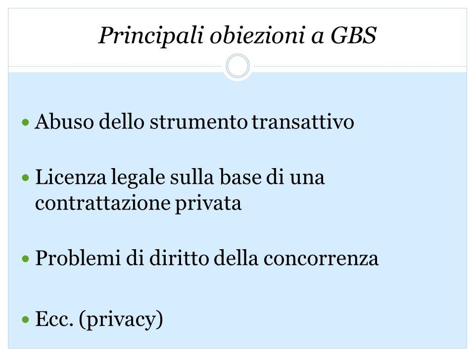 Principali obiezioni a GBS Abuso dello strumento transattivo Licenza legale sulla base di una contrattazione privata Problemi di diritto della concorrenza Ecc.