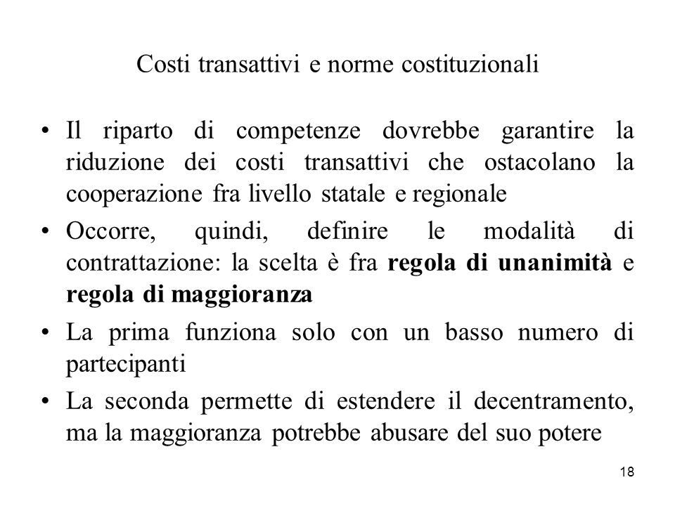 18 Costi transattivi e norme costituzionali Il riparto di competenze dovrebbe garantire la riduzione dei costi transattivi che ostacolano la cooperazi