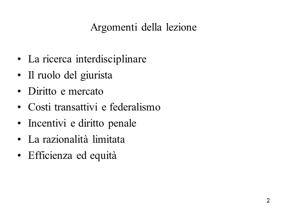 2 Argomenti della lezione La ricerca interdisciplinare Il ruolo del giurista Diritto e mercato Costi transattivi e federalismo Incentivi e diritto pen