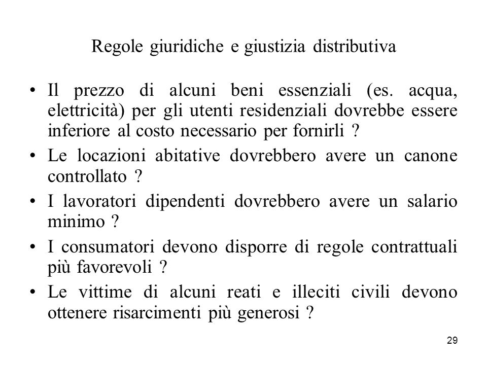29 Regole giuridiche e giustizia distributiva Il prezzo di alcuni beni essenziali (es. acqua, elettricità) per gli utenti residenziali dovrebbe essere