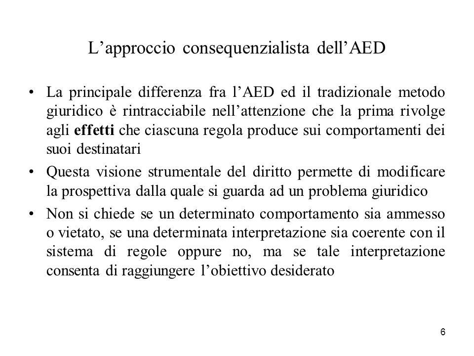 6 Lapproccio consequenzialista dellAED La principale differenza fra lAED ed il tradizionale metodo giuridico è rintracciabile nellattenzione che la pr