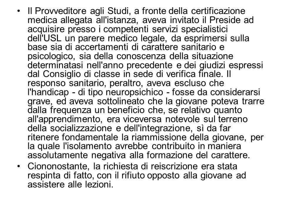 Il Provveditore agli Studi, a fronte della certificazione medica allegata all'istanza, aveva invitato il Preside ad acquisire presso i competenti serv