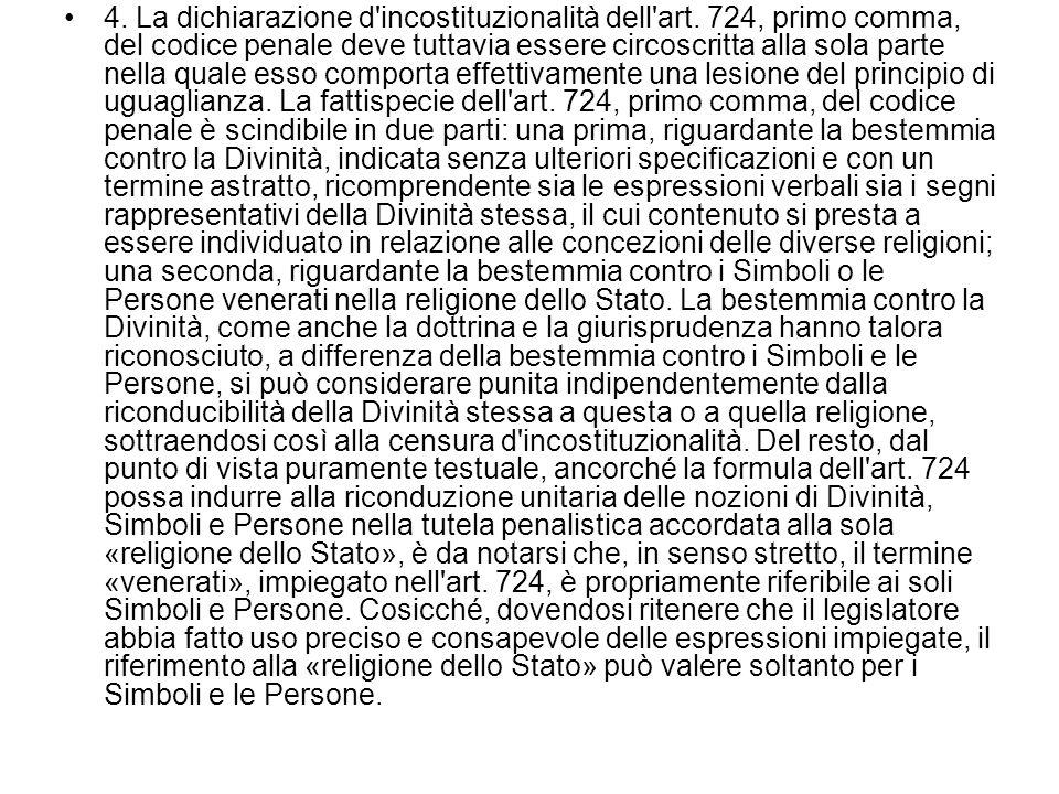 4. La dichiarazione d'incostituzionalità dell'art. 724, primo comma, del codice penale deve tuttavia essere circoscritta alla sola parte nella quale e