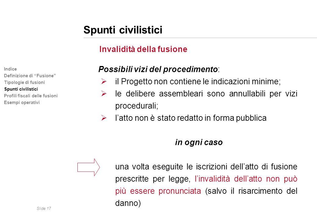 Slide 17 Indice Definizione di Fusione Tipologie di fusioni Spunti civilistici Profili fiscali delle fusioni Esempi operativi Spunti civilistici Inval