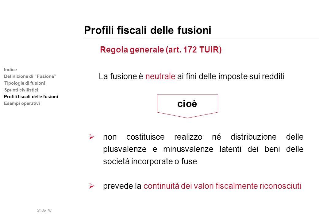 Slide 18 Indice Definizione di Fusione Tipologie di fusioni Spunti civilistici Profili fiscali delle fusioni Esempi operativi Profili fiscali delle fu