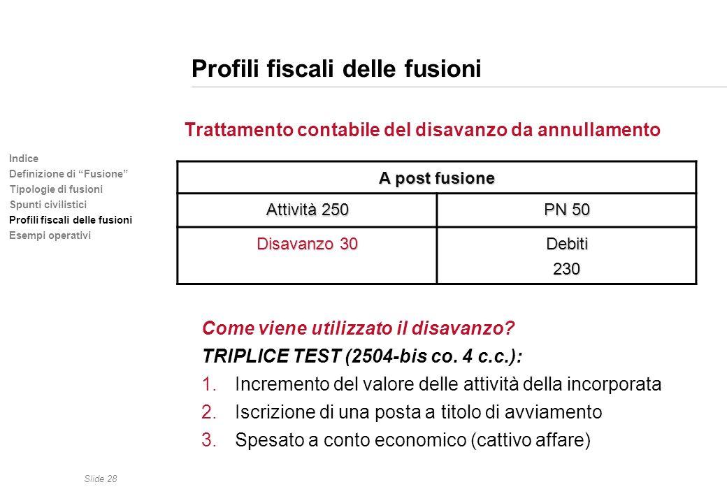 Slide 28 Indice Definizione di Fusione Tipologie di fusioni Spunti civilistici Profili fiscali delle fusioni Esempi operativi Profili fiscali delle fu