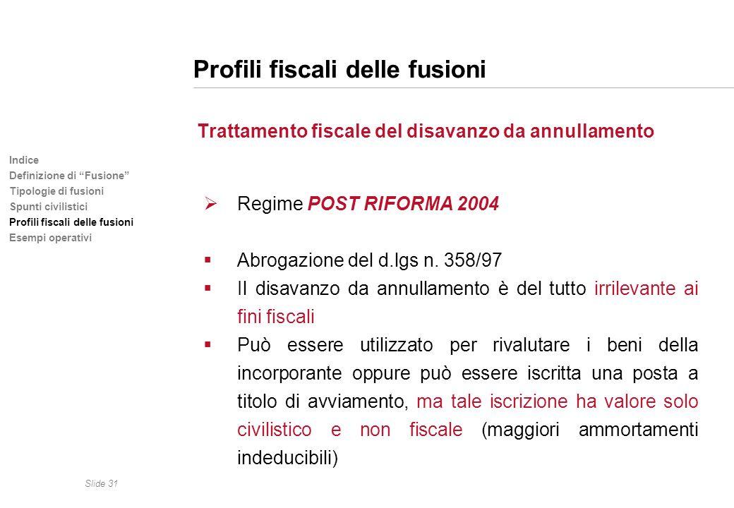 Slide 31 Indice Definizione di Fusione Tipologie di fusioni Spunti civilistici Profili fiscali delle fusioni Esempi operativi Profili fiscali delle fu