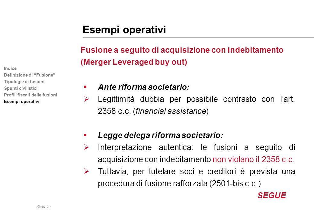 Slide 45 Indice Definizione di Fusione Tipologie di fusioni Spunti civilistici Profili fiscali delle fusioni Esempi operativi Fusione a seguito di acq