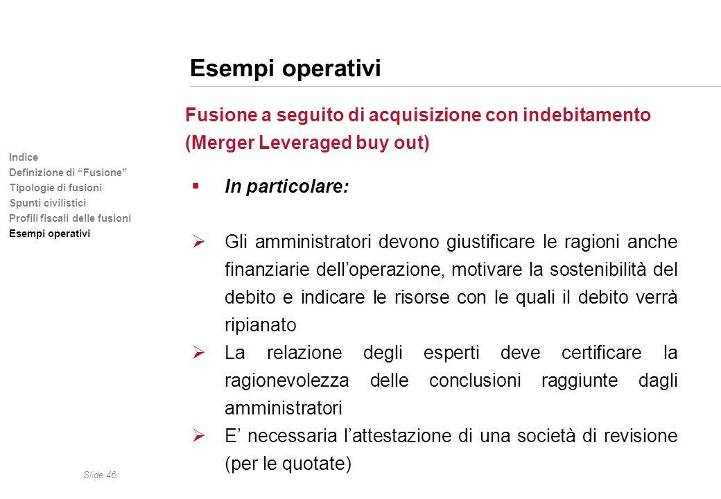 Slide 46 Indice Definizione di Fusione Tipologie di fusioni Spunti civilistici Profili fiscali delle fusioni Esempi operativi Fusione a seguito di acq