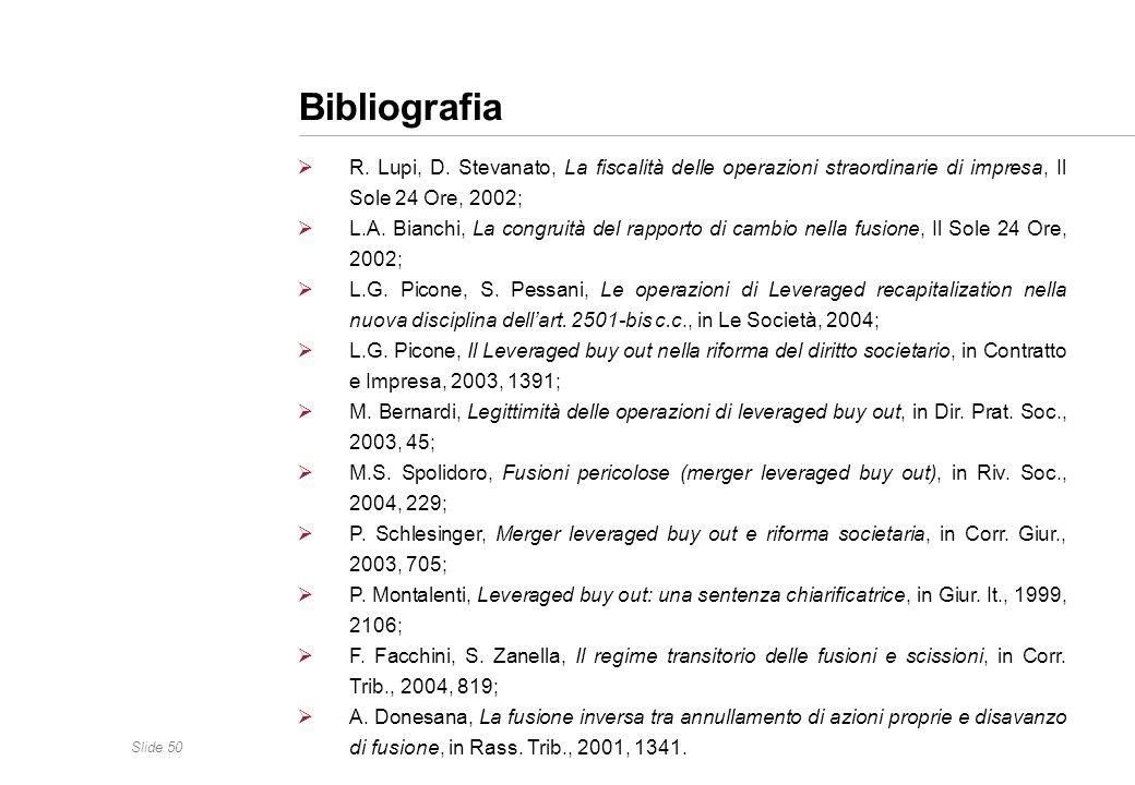 Slide 50 Bibliografia R. Lupi, D. Stevanato, La fiscalità delle operazioni straordinarie di impresa, Il Sole 24 Ore, 2002; L.A. Bianchi, La congruità