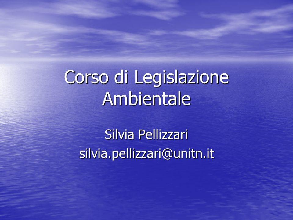 Corso di Legislazione Ambientale Silvia Pellizzari silvia.pellizzari@unitn.it