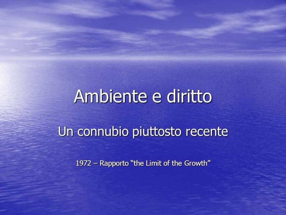 Ambiente e diritto Un connubio piuttosto recente 1972 – Rapporto the Limit of the Growth