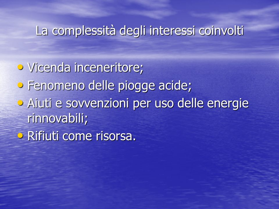 La complessità degli interessi coinvolti Vicenda inceneritore; Vicenda inceneritore; Fenomeno delle piogge acide; Fenomeno delle piogge acide; Aiuti e