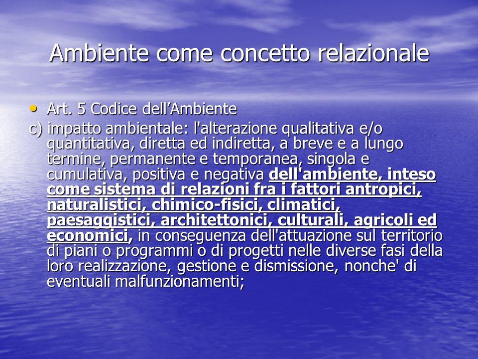 Ambiente come concetto relazionale Art. 5 Codice dellAmbiente Art. 5 Codice dellAmbiente c) impatto ambientale: l'alterazione qualitativa e/o quantita