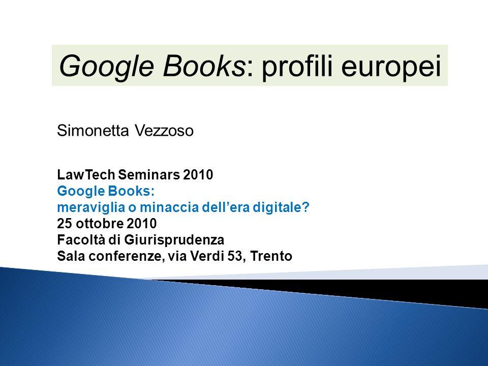 Google Books: profili europei LawTech Seminars 2010 Google Books: meraviglia o minaccia dellera digitale.