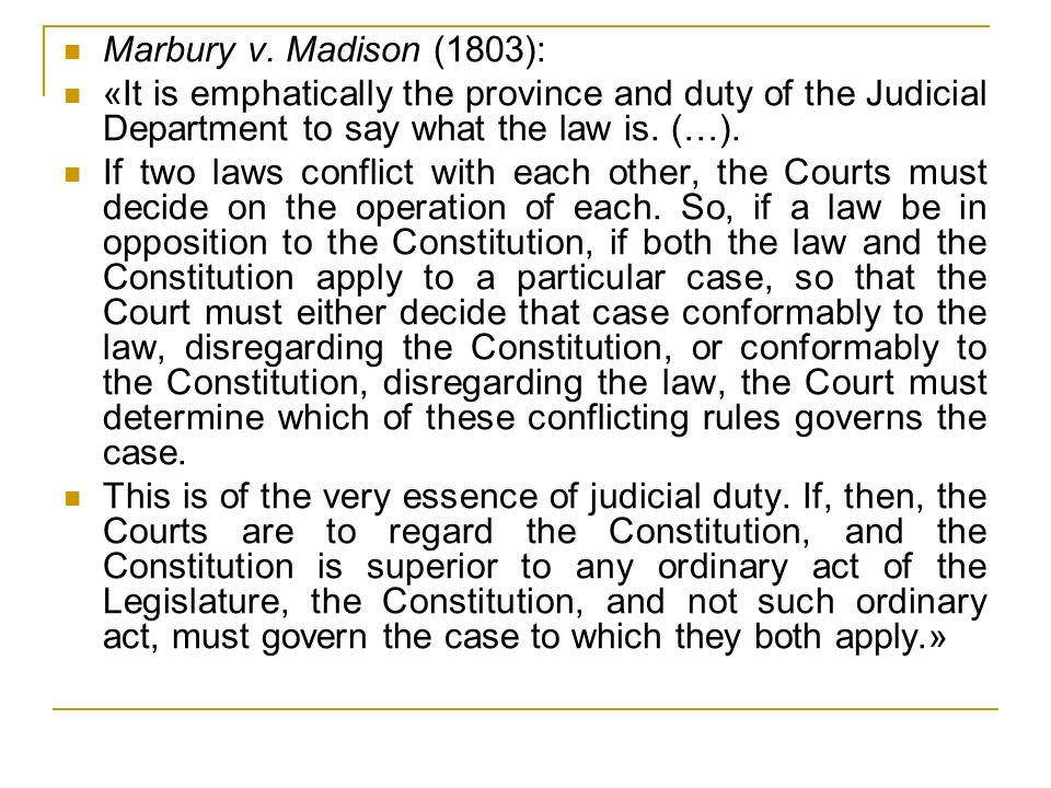 Marbury v. Madison (1803): «It is emphatically the province and duty of the Judicial Department to say what the law is. (…). If two laws conflict with