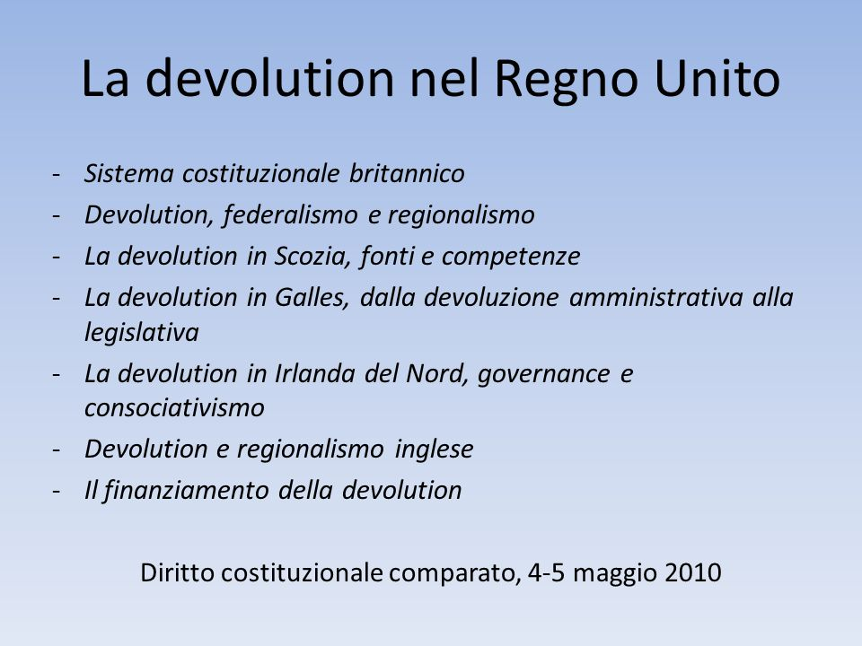 La devolution nel Regno Unito -Sistema costituzionale britannico -Devolution, federalismo e regionalismo -La devolution in Scozia, fonti e competenze