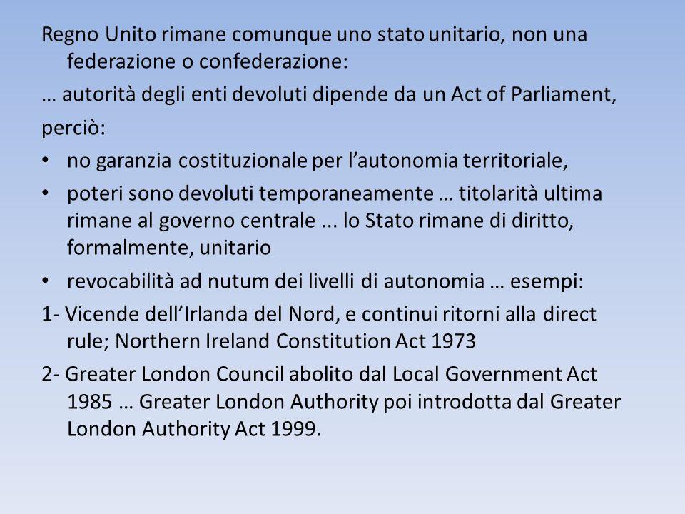 Regno Unito rimane comunque uno stato unitario, non una federazione o confederazione: … autorità degli enti devoluti dipende da un Act of Parliament,