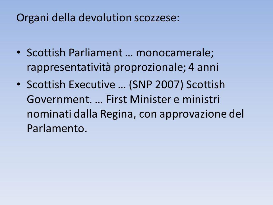 Organi della devolution scozzese: Scottish Parliament … monocamerale; rappresentatività proprozionale; 4 anni Scottish Executive … (SNP 2007) Scottish