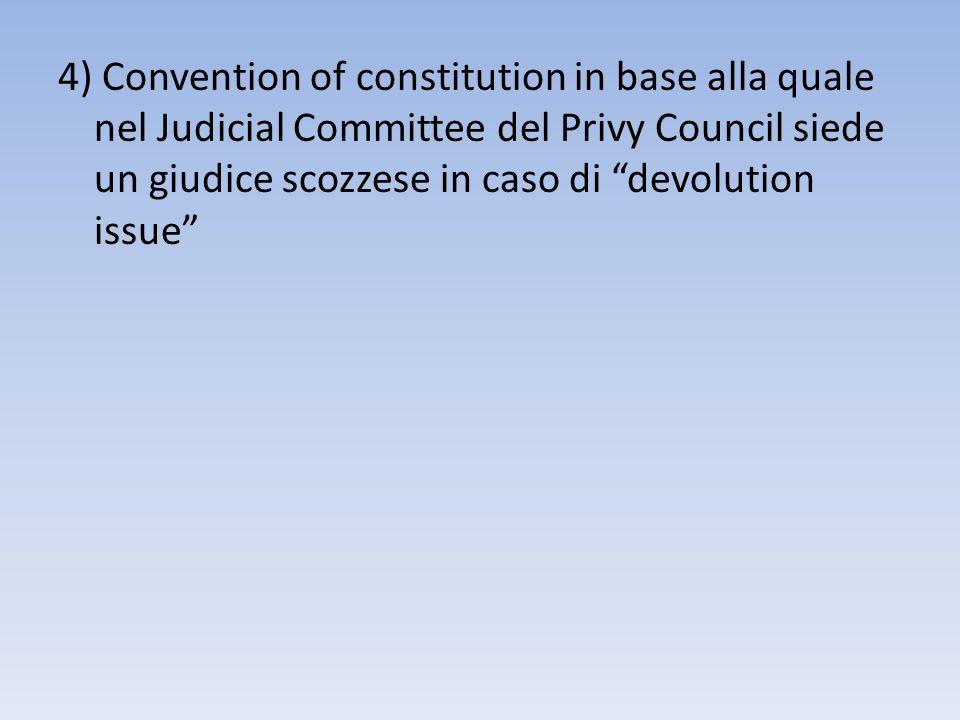 4) Convention of constitution in base alla quale nel Judicial Committee del Privy Council siede un giudice scozzese in caso di devolution issue