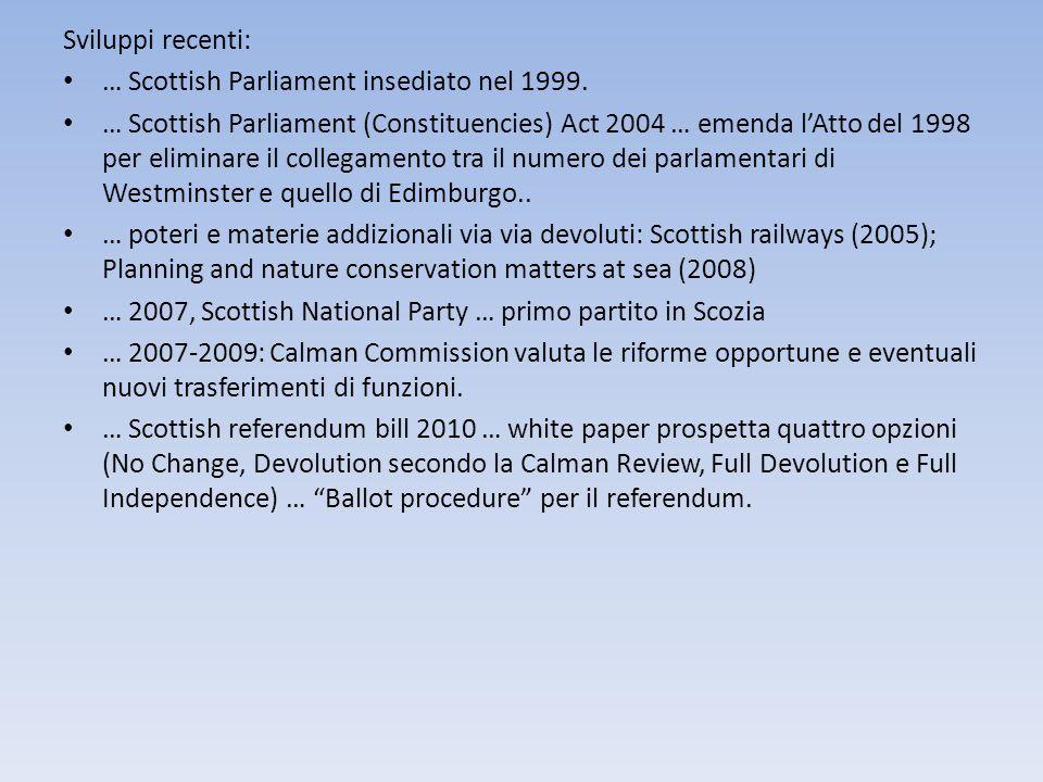 Sviluppi recenti: … Scottish Parliament insediato nel 1999. … Scottish Parliament (Constituencies) Act 2004 … emenda lAtto del 1998 per eliminare il c