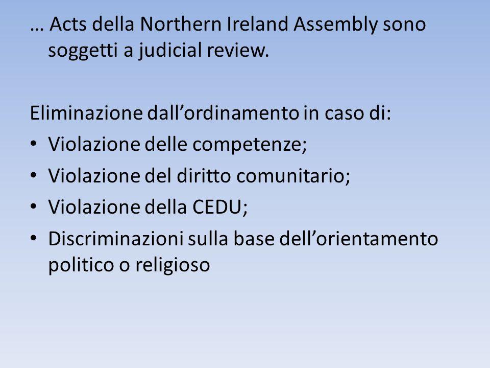 … Acts della Northern Ireland Assembly sono soggetti a judicial review. Eliminazione dallordinamento in caso di: Violazione delle competenze; Violazio