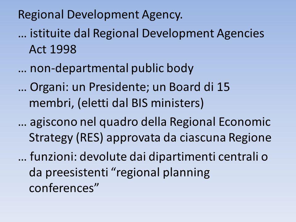 Regional Development Agency. … istituite dal Regional Development Agencies Act 1998 … non-departmental public body … Organi: un Presidente; un Board d