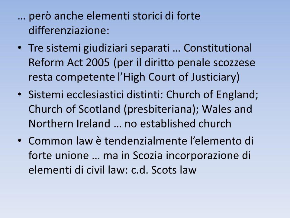 … però anche elementi storici di forte differenziazione: Tre sistemi giudiziari separati … Constitutional Reform Act 2005 (per il diritto penale scozz