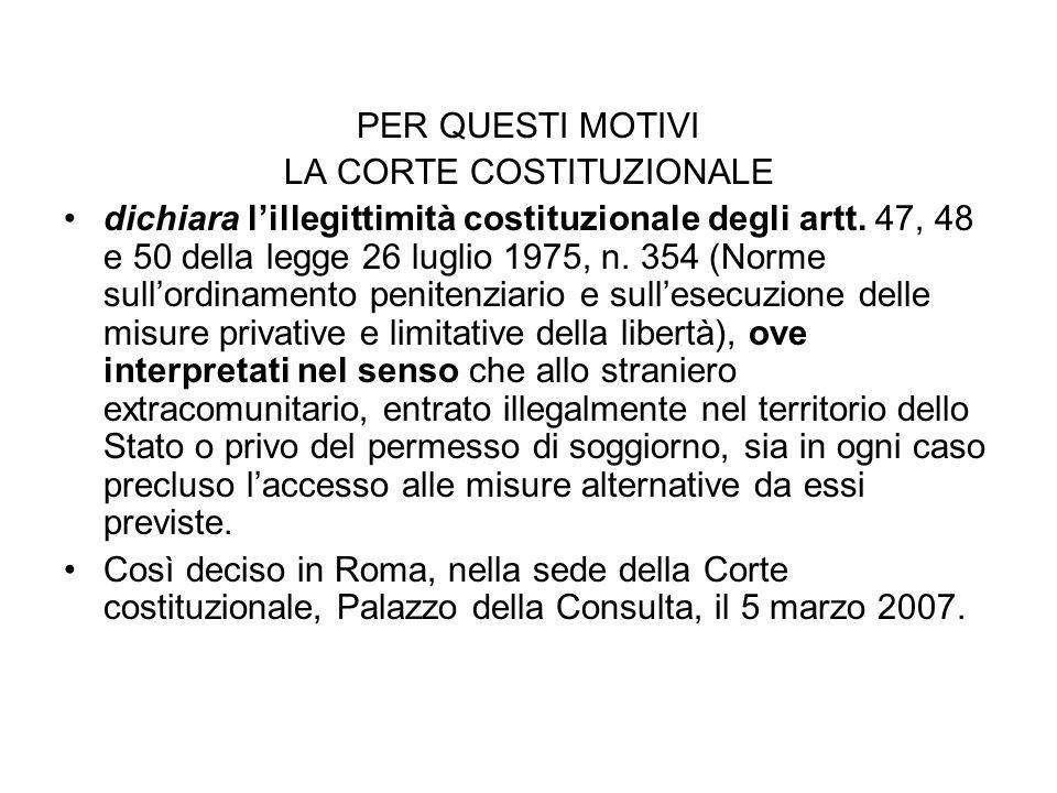 PER QUESTI MOTIVI LA CORTE COSTITUZIONALE dichiara lillegittimità costituzionale degli artt. 47, 48 e 50 della legge 26 luglio 1975, n. 354 (Norme sul
