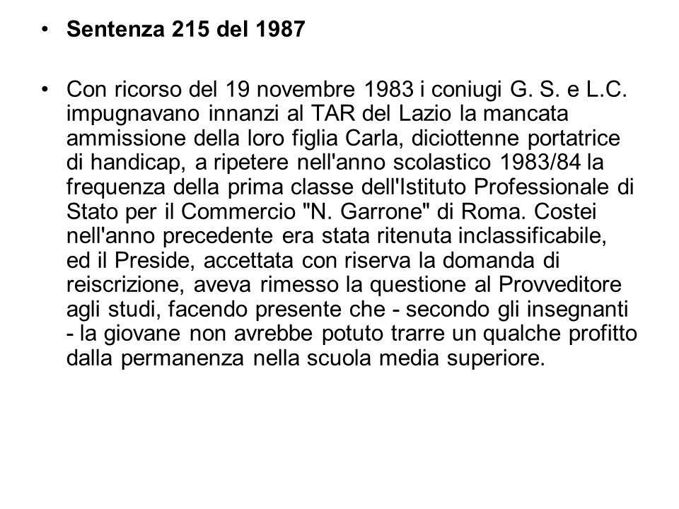 Sentenza 215 del 1987 Con ricorso del 19 novembre 1983 i coniugi G. S. e L.C. impugnavano innanzi al TAR del Lazio la mancata ammissione della loro fi