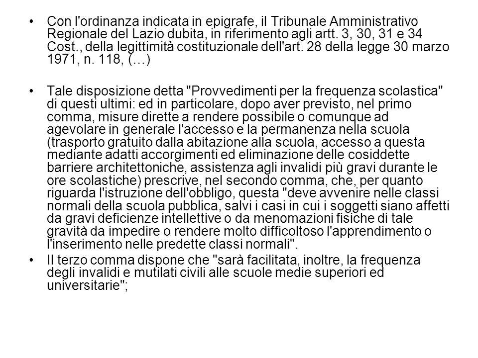 Con l'ordinanza indicata in epigrafe, il Tribunale Amministrativo Regionale del Lazio dubita, in riferimento agli artt. 3, 30, 31 e 34 Cost., della le