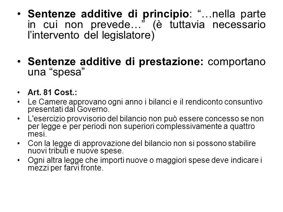 Sentenze additive di principio: …nella parte in cui non prevede… (è tuttavia necessario lintervento del legislatore) Sentenze additive di prestazione: