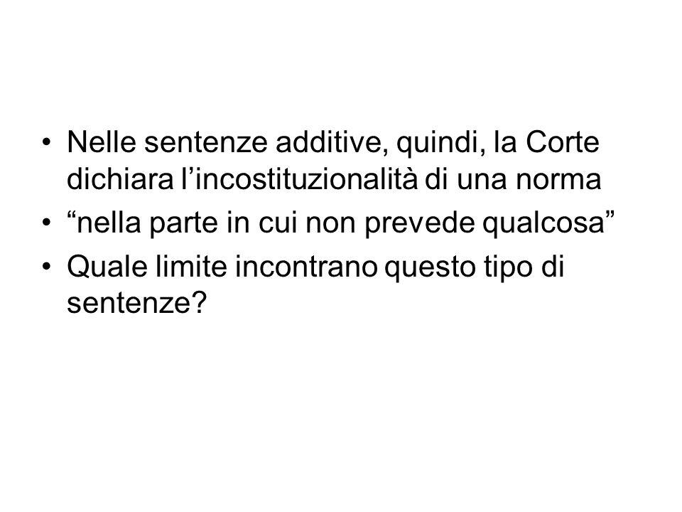 Nelle sentenze additive, quindi, la Corte dichiara lincostituzionalità di una norma nella parte in cui non prevede qualcosa Quale limite incontrano qu