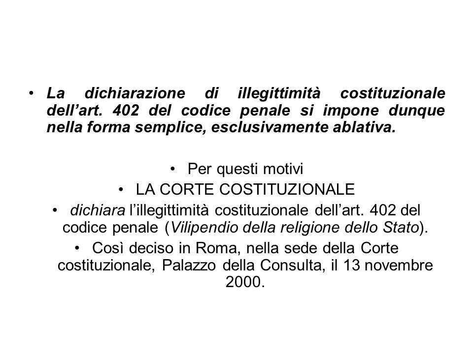 La dichiarazione di illegittimità costituzionale dellart. 402 del codice penale si impone dunque nella forma semplice, esclusivamente ablativa. Per qu