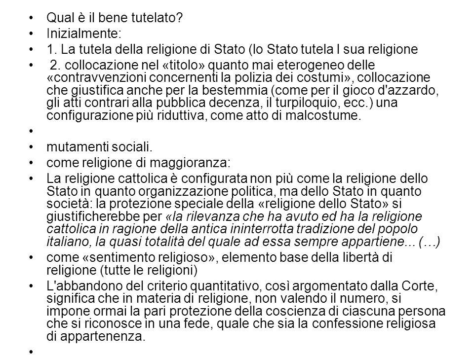 Qual è il bene tutelato? Inizialmente: 1. La tutela della religione di Stato (lo Stato tutela l sua religione 2. collocazione nel «titolo» quanto mai