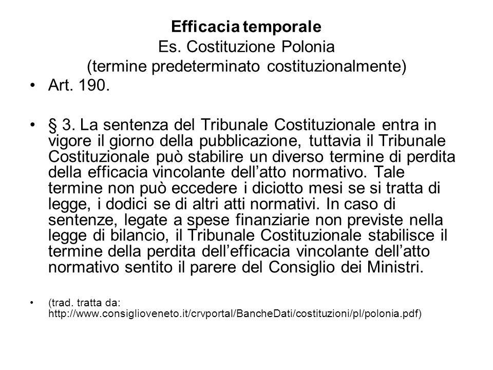 Efficacia temporale Es. Costituzione Polonia (termine predeterminato costituzionalmente) Art. 190. § 3. La sentenza del Tribunale Costituzionale entra