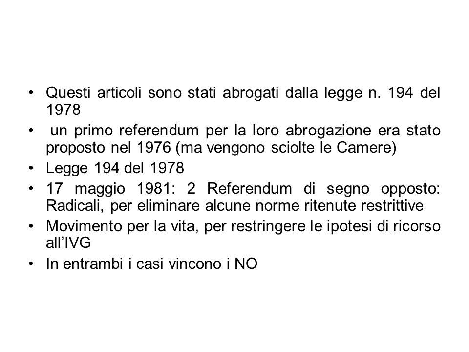 Questi articoli sono stati abrogati dalla legge n. 194 del 1978 un primo referendum per la loro abrogazione era stato proposto nel 1976 (ma vengono sc