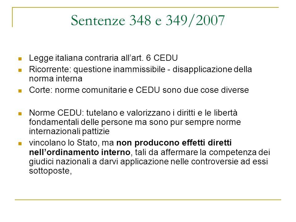 Sentenze 348 e 349/2007 Legge italiana contraria allart. 6 CEDU Ricorrente: questione inammissibile - disapplicazione della norma interna Corte: norme