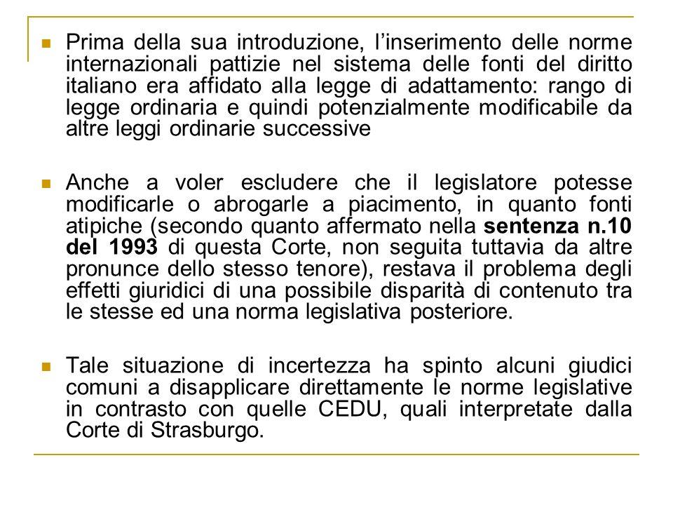Prima della sua introduzione, linserimento delle norme internazionali pattizie nel sistema delle fonti del diritto italiano era affidato alla legge di